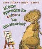 Jane Yolen, Jane/ Alvarez-Salas Yolen, Mark Teague - Como Aprenden Los Dinosaurios Los Colores; How Do Dinosaurs Learn