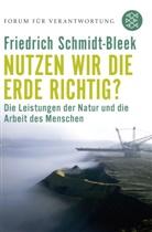 Schmidt-Bleek, Friedrich Schmidt-Bleek, Friedrich Prof. Schmidt-Bleek, Forum für Verantwortung, Klau Wiegandt, Klaus Wiegandt - Nutzen wir die Erde richtig?