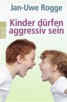 Jan-Uwe Rogge - Kinder dürfen aggressiv sein