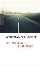 Wolfgang Büscher - Deutschland, eine Reise