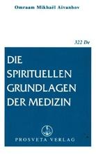 Omraam M Aivanhov, Omraam M. Aivanhov, Omraam Mikhael Aivanhov, Omraam Mikhaël Aïvanhov - Die spirituellen Grundlagen der Medizin