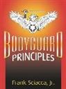 Frank Sciacca, Jr. Frank Sciacca - Bodyguard Principles