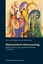 Arist von Schlippe, Grabbe, Michae Grabbe, Michael Grabbe, Arist von Schlippe, von Schlippe... - Werkstattbuch Elterncoaching