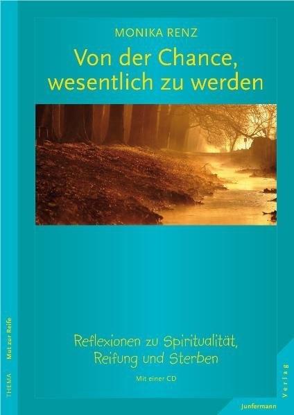 Monika Renz, Monika Renz - Von der Chance, wesentlich zu werden, m. Audio-CD - Reflexionen zu Spiritualität, Reifung und Sterben