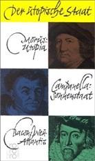 Franci Bacon, Francis Bacon, Tommas Campanella, Tommaso Campanella, Thoma Morus, Thomas Morus... - Der utopische Staat
