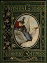 Walter Crane, John Tenniel, Harrison Weir - Mother Goose's Nursery Rhymes: A Collection of Alphabets, Rhymes, Tales, and Jingles