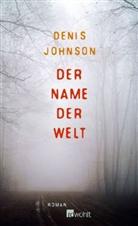 Denis Johnson - Der Name der Welt