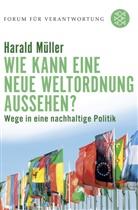 Harald Müller, Harald (Prof. Dr.) Müller, Harald Prof. Dr. Müller, Klau Wiegandt, Klaus Wiegandt - Wie kann eine neue Weltordnung aussehen?