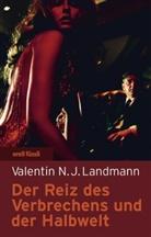 Valentin N. J. Landmann, Valentin N.J. Landmann - Der Reiz des Verbrechens und der Halbwelt