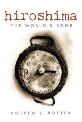 Andrew Rotter, Andrew J Rotter, Andrew J. Rotter, Charles Rotter - Hiroshima - The World's Bomb