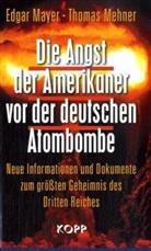 Edgar Mayer, Thomas Mehner - Die Angst der Amerikaner vor der deutschen Atombombe