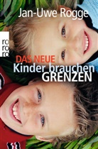 Jan-Uwe Rogge - Das neue Kinder brauchen Grenzen