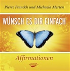 Pierre Franckh, Michaela Merten - Wünsch es dir einfach - Affirmationen, Audio-CD (Hörbuch)