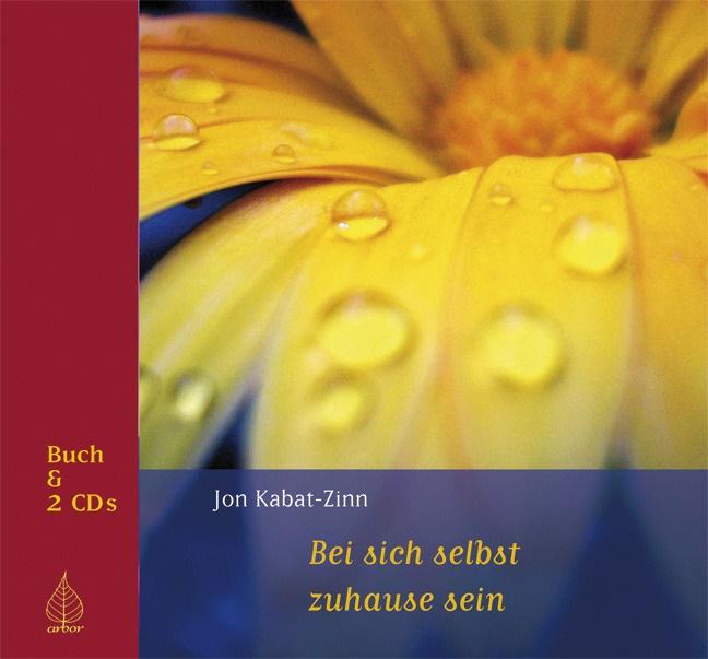 Heike Born, Jo Kabat-Zinn, Jon Kabat-Zinn, Heike Born - Bei sich selbst zu Hause sein, m. 2 Audio-CDs