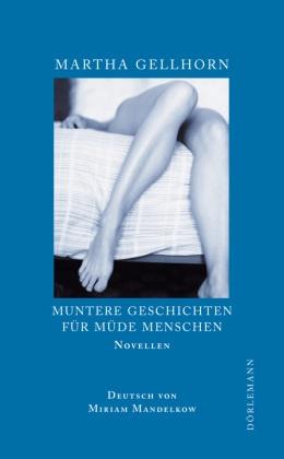 Martha Gellhorn, Miriam Mandelkow - Muntere Geschichten für müde Menschen - Drei Novellen. Nachw. v. Hans J. Balmes