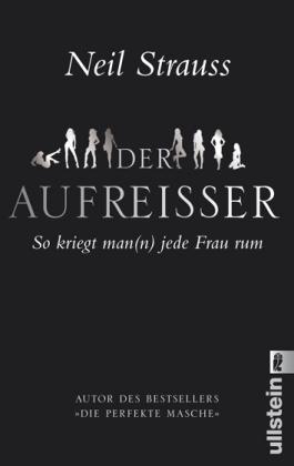 Neil Strauss - Der Aufreisser - So kriegt man(n) jede Frau rum