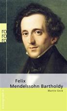 Martin Geck - Felix Mendelssohn Bartholdy