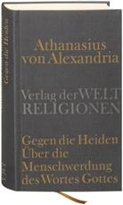 Athanasius Alexandrien, Athanasius von Alexandrien, Athanasius, Athanasius Alexandrinus, Athanasius von Alexandria, Ut Heil... - Gegen die Heiden. Über die Menschwerdung des Wortes Gottes