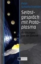 Peter Schattschneider - Selbstgespräch mit Protoplasma