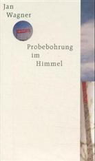 Jan Wagner - Probebohrung im Himmel