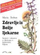 Maria Treben - Zdravlje iz Bozje ljekarne - Savjeti i iskustva u lijecenju ljekovitim biljem