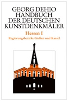 Georg Dehio, Folkhar Cremer, Folkhard Cremer, Georg Dehio, Dehio Vereinigung, Dehio-Vereinigung e.V.... - Handbuch der Deutschen Kunstdenkmäler: Hessen. Tl.1