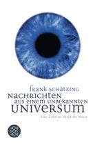 Frank Schätzing - Nachrichten aus einem unbekannten Universum