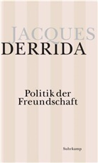 Jacques Derrida - Politik der Freundschaft