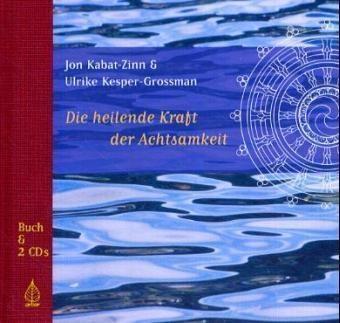 Jo Kabat-Zinn, Jon Kabat-Zinn, Ulrike Kesper-Grossman - Die heilende Kraft der Achtsamkeit, Buch und 2 Audio-CDs
