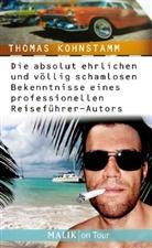 Thomas Kohnstamm - Die absolut ehrlichen und völlig schamlosen Bekenntnisse eines professionellen Reiseführer-Autors
