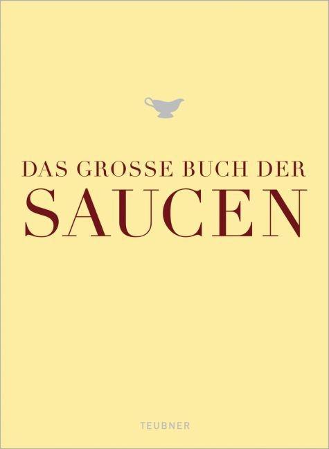 TEUBNER VERLAG, Klaus-Maria Einwanger - Das große Buch der Saucen - Ausgezeichnet m. d. Goldmedaille d. Gastronomischen Akademie Deutschlands 2010