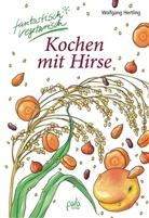 Karin Bauer, Anne Donath, Wolfgang Hertling, Anne Ill. v. Donath, Kari Umschlaggest. v. Bauer - Kochen mit Hirse