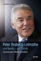 Friedhelm Schwarz - Peter Brabeck-Letmathe und Nestlé - ein Porträt