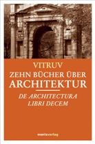 Vitruv, Vitruv (Marcus Vitruvius Pollio), Marcus Vitruvius Pollio - Zehn Bücher über Architektur. De Architectura Libri Decem