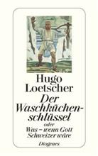 Hugo Loetscher - Der Waschküchenschlüssel oder Was, wenn Gott Schweizer wäre?