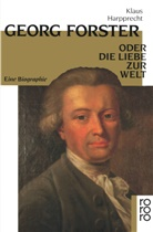 Klaus Harpprecht - Georg Forster oder Die Liebe zur Welt