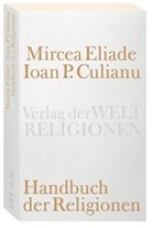 Ioan Culianu, Ioan P Culianu, Ioan P. Culianu, Mirce Eliade, Mircea Eliade, H S Wieser - Handbuch der Religionen