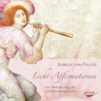 Isabelle von Fallois, Isabelle von Fallois - Licht-Affirmationen, 1 Audio-CD (Hörbuch) - Zur Aktivierung der Selbstheilungskräfte
