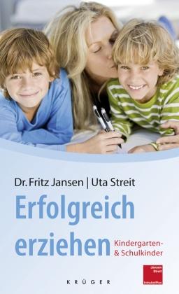"""Janse, Frit Jansen, Fritz Jansen, Fritz (Dr. Jansen,  Streit, Uta Streit - Erfolgreich erziehen - """"Kindergarten- und Schulkinder"""""""