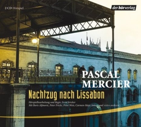 Pascal Mercier, Boris Aljinovic, José Batista, Peter Fricke, Felix von Manteuffel, Peter Weis - Nachtzug nach Lissabon, 2 Audio-CDs (Hörbuch) - Hörspiel