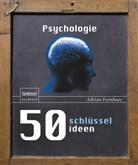 Adrian Furnham, Adrian F Furnham, Adrian F. Furnham - 50 Schlüsselideen Psychologie