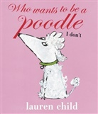 Lauren Child - Who Wants to Be a Poodle?