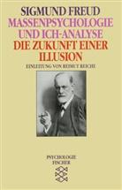 Sigmund Freud - Massenpsychologie und Ich-Analyse. Die Zukunft einer Illusion