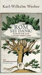 Karl Wilhelm Weeber - Rom sei Dank!