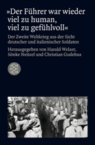 Christian Gudehus, Sönke Neitzel, Harald Welzer, Gudehus, Christian Gudehus, Christia Gudehus (Dr.)... - »Der Führer war wieder viel zu human, viel zu gefühlvoll«