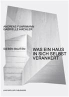 Andreas Fuhrimann, Gabrielle Hächler, Valentin Jeck, Lars Müller - Andreas Fuhrimann Gabrielle Hächler. Was ein Haus in sich selbst verankert