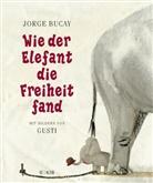 Buca, Jorg Bucay, Jorge Bucay, Gusti, Gusti - Wie der Elefant die Freiheit fand
