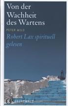 Robert Lax, Peter Wild - Von der Wachheit des Wartens