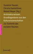 Susanne Hauser, Christ Kamleithner, Christa Kamleithner, Ro Meyer, Roland Meyer - Architekturwissen. Grundlagentexte aus den Kulturwissenschaften - 1: Zur Ästhetik des sozialen Raumes