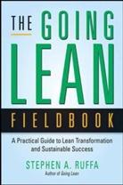 Stephen A Ruffa, Stephen A. RUFFA - Going Lean Fieldbook: A Practical Guide to Lean Transformation and
